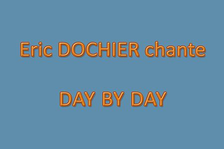 Eric DOCHIER chante Day by Day